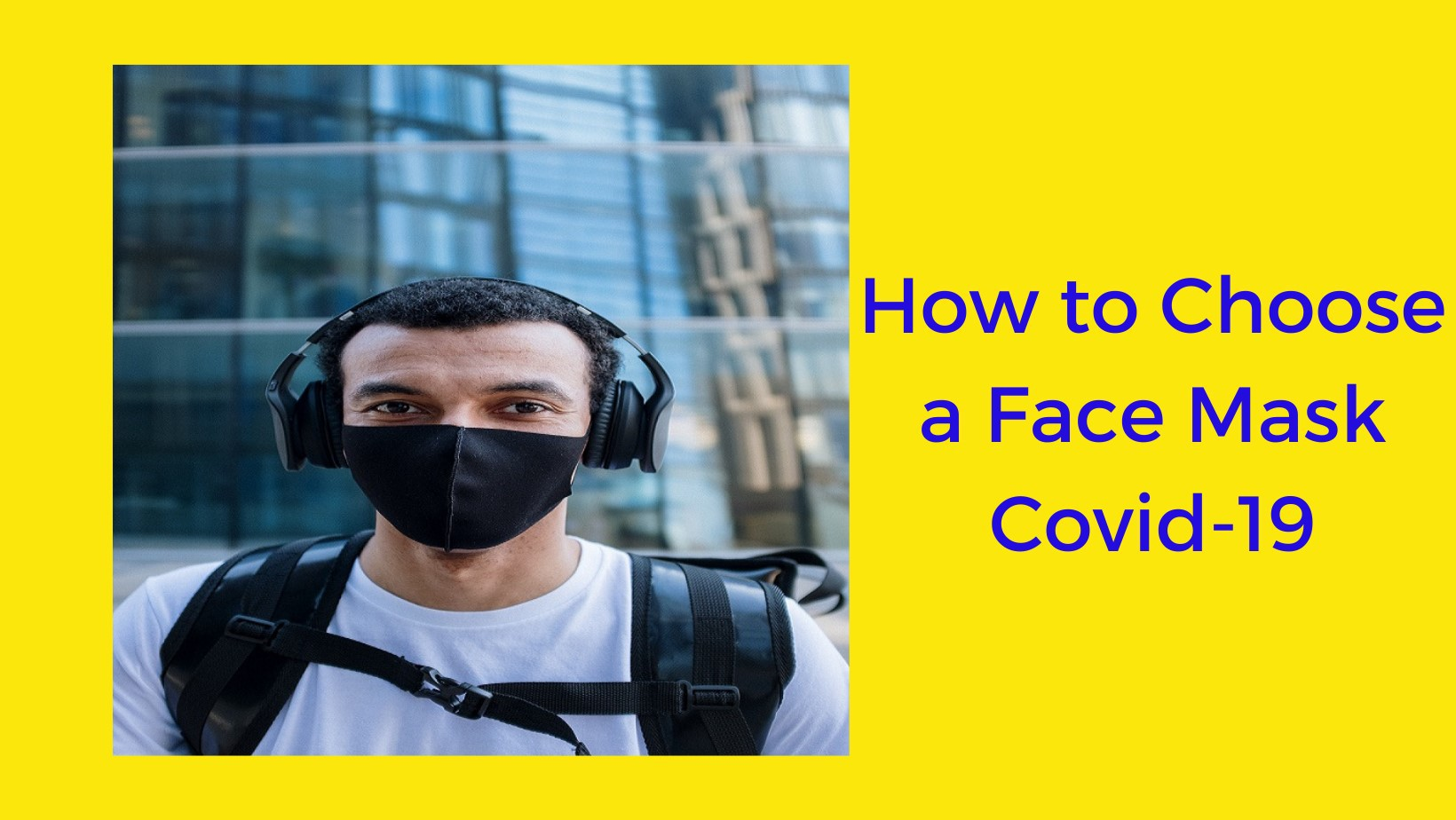 Here's Everything you need to know about a face mask for Covid-19