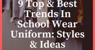 9 Top & Best Trends In School Wear Uniform: Styles & Ideas