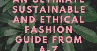 An Ultimate Sustainable and Ethical Fashion Guide From A-Z
